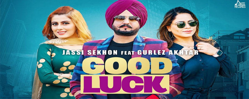 Good Luck Song Jassi Sekhon Ft.Gurlez Akhtar