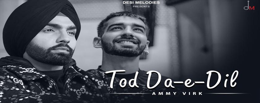Tod Da E Dil song Ammy Virk