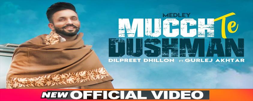 Mucch Te Dushman song Dilpreet Dhillon Ft. Gurlej Akhtar
