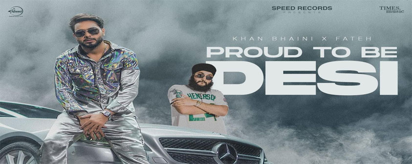 Proud To Be Desi song Khan Bhaini ft Fateh