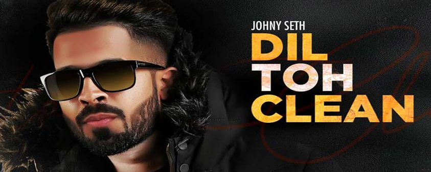Dil Toh Clean song Johny Seth