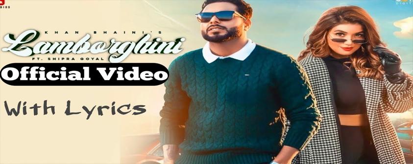 Lamborghini song Khan Bhaini & Shipra Goyal