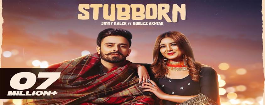 STUBBORN song Jimmy Kaler & Gurlez Akhtar